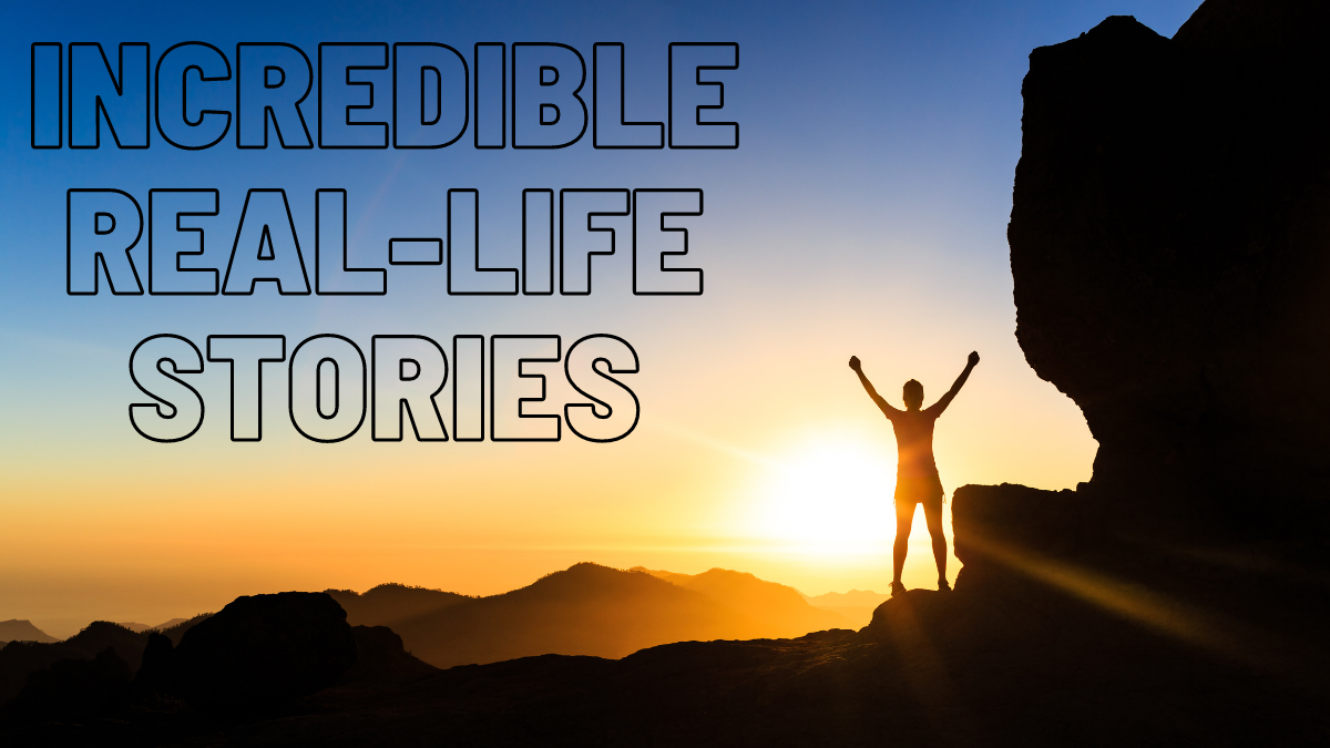 Incredible Real-Life Stories