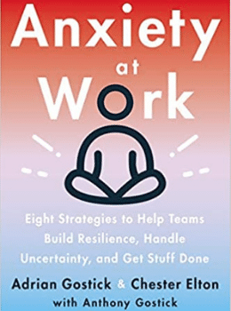Adrian Gostick and Chester Elton's Book Anxiety at Work