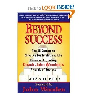 Beyond Success: The 15 Secrets to Effective Leadership and Life Based on Legendary Coach John Wooden
