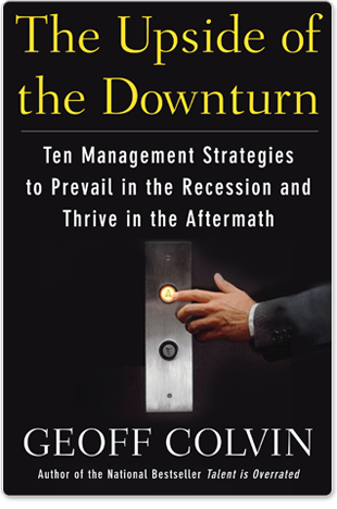 The Upside of the Downturn: Ten Management Strategies to Prevail in the Recession and Thrive in the Aftermath
