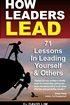 How Leaders Lead: 71 lessons in leading yourself and others