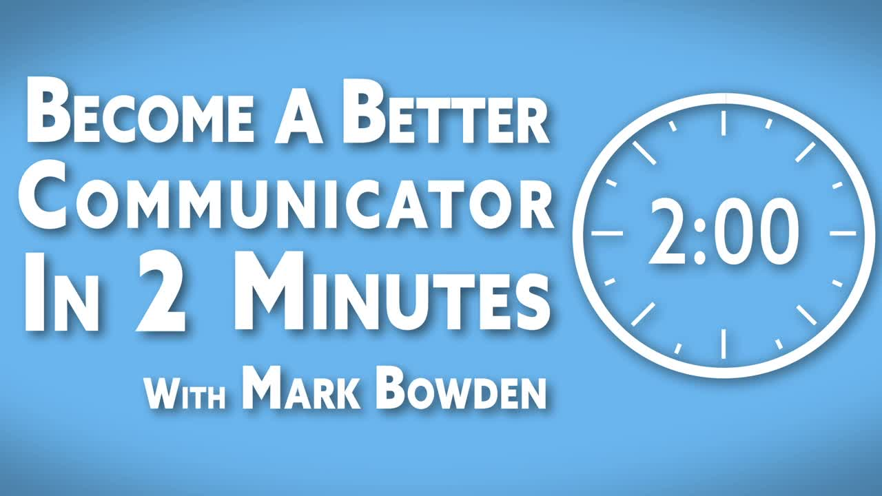 Become A Better Communicator In 2 Minutes With Mark Bowden