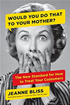 Would You Do That to Your Mother?: The New Standard for How to Treat Your Customers