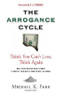 Avoiding the Arrogance Cycle: What Every Investor Needs To Know To Protect Their Assets From The Next Big Bubble
