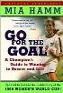 Go for the Goal : A Champion's Guide to Winning in Soccer and Life