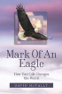 Mark Of An Eagle: How Your Life Changes the World