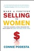 Make a Fortune Selling to Women: The Deal Makers and Deal Breakers You Must Know to Close the Deal Every Time!