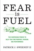 Fear Is Fuel: The Power to Help You Find Purpose, Passion, and Performance