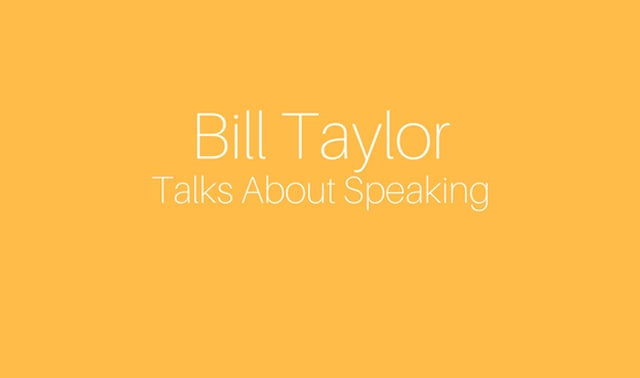 Bill Taylor on Speaking