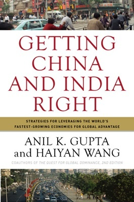 Getting China and India Right--Strategies for Leveraging the World's Fastest-growing Economies fo
