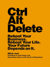 Mitch Joel's Ctrl Alt Delete: Reboot Your Business. Reboot Your Life. Your Future Depends on It