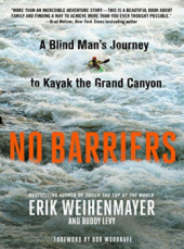 No Barriers: A blind man's journey to kayak the Grand Canyon, by Erik Weihenmayer