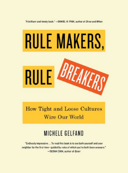 Rule Makers, Rule Breakers: How Tight and Loose Cultures Wire Our World by Michele Gelfand